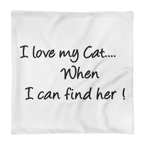 Pet themed Pillow Case - I love my Cat....when I can find her!