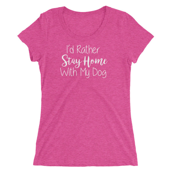 I'd rather Stay Home with the Dog - Ladies Tri - Blend T shirt