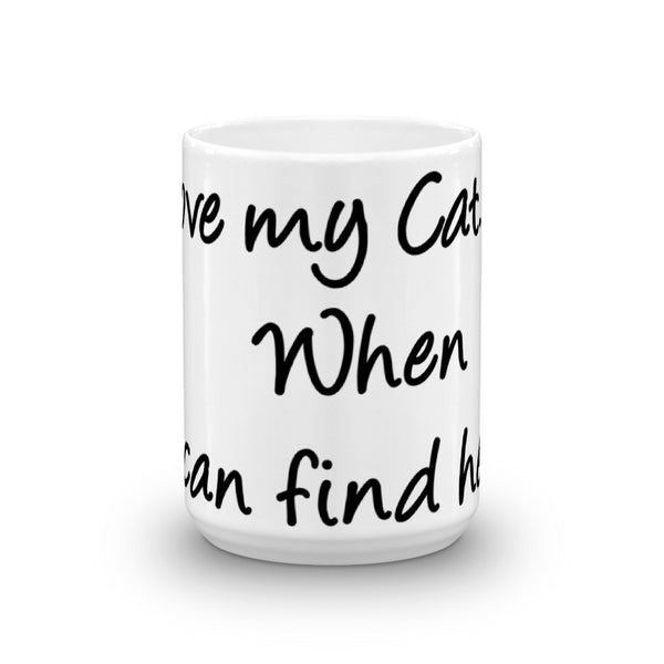 I Love my Cat When I can Find Her - Mug - Made in USA -  sturdy white, glossy ceramic