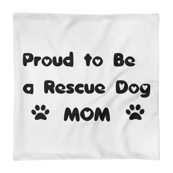 Proud Rescue Dog Mom - pet themed Pillow Case