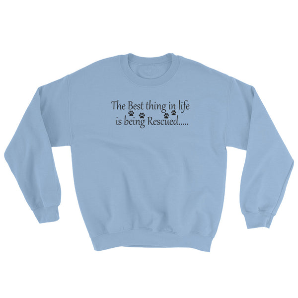 The best thing in life is being rescued - pet themed sweat shirt