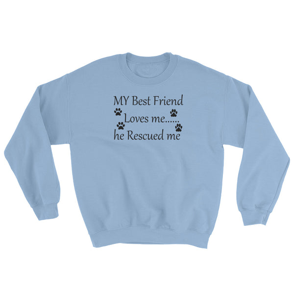 My Best Friend Loves me....he Rescued me - pet themed sweat