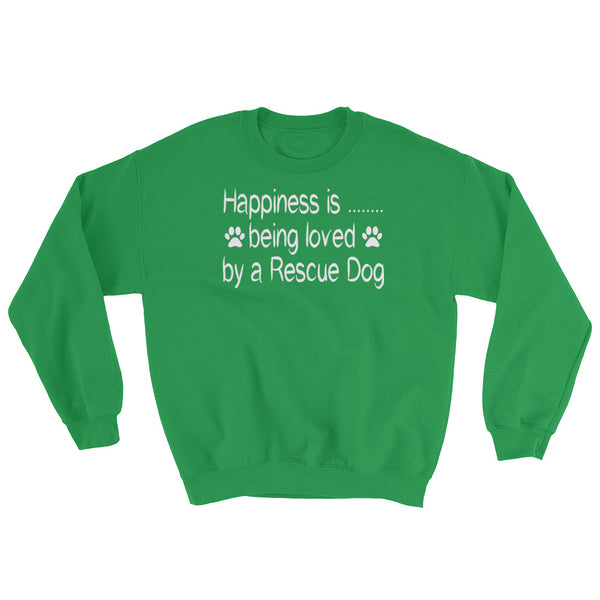 Happiness is......being loved by a Rescue Dog - Sweatshirt - Pre-shrunk- 50/50 cotton/poly