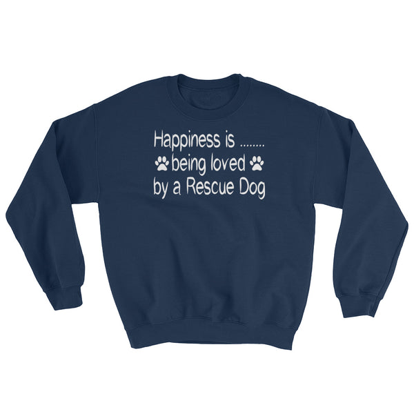 Happiness is being loved by a Rescue Dog - sweatshirt