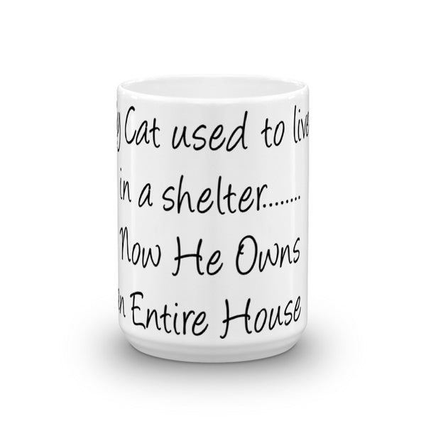 My Cat used to Live In A shelter.....Now He Owns an Entire House - Mug