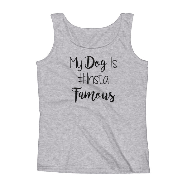 My Dog is #insta Famous - Ladies' Tank - pre-shrunk