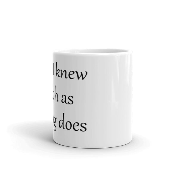 I wish I knew as much as my Dog does - Coffee Mug - sturdy white, glossy ceramic