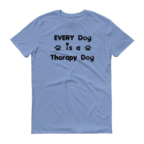 Every Dog is Therapy Dog T shirt