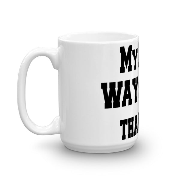 My Dog is WAY Smarter than I am - Mug -  sturdy white, glossy ceramic