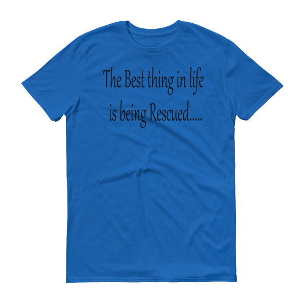 The Best thing in life is being Rescued - Short sleeve- 100% ringspun cotton • Pre-shrunk