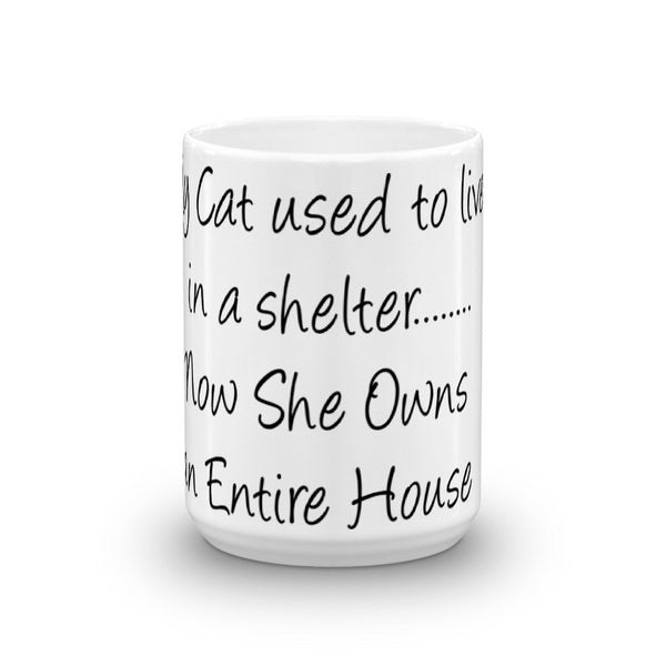 My Cat used to  Live In a shelter.....Now She Owns an Entire House - Mug - white, glossy