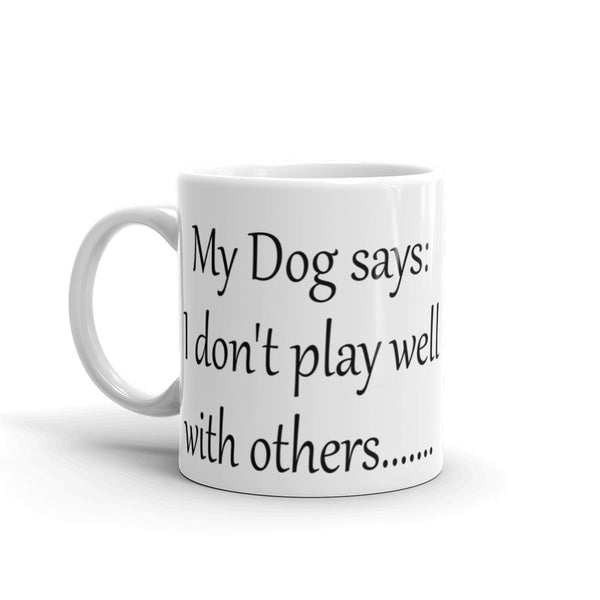 funny dog saying  sturdy white, glossy ceramic  coffee mug