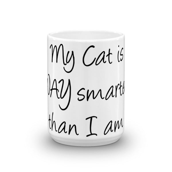 My Cat is WAY Smarter than I am - Mug - sturdy white, glossy ceramic