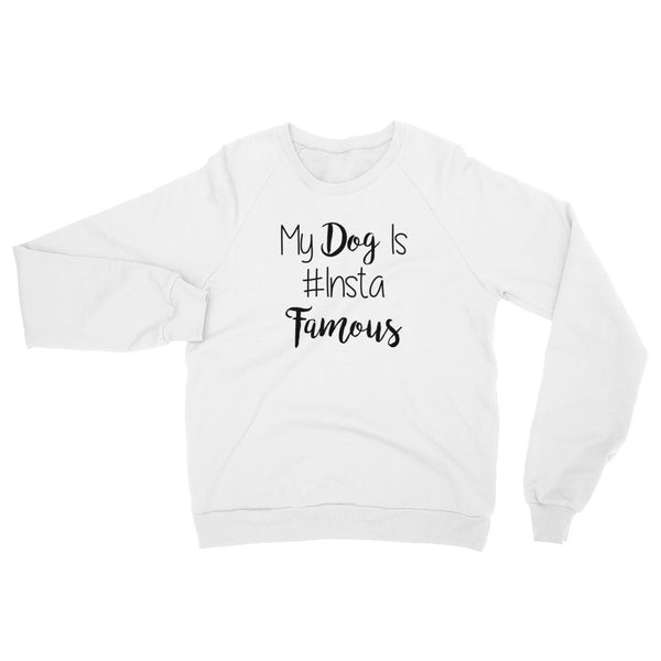 My Dog is # Insta famous -  Raglan Sweater -  fleece - Made USA