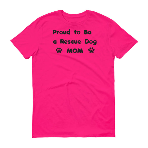 Proud to be a Rescue Dog Mom T shirt
