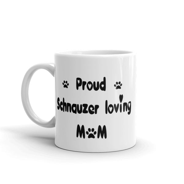 Proud Schnauzer loving Mom - White , glossy , coffee mug