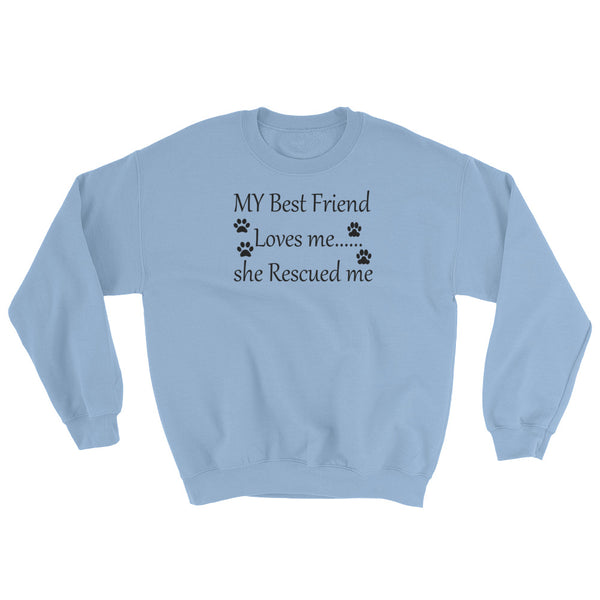 My Best Friend Loves me....she Rescued me - pet themed sweat