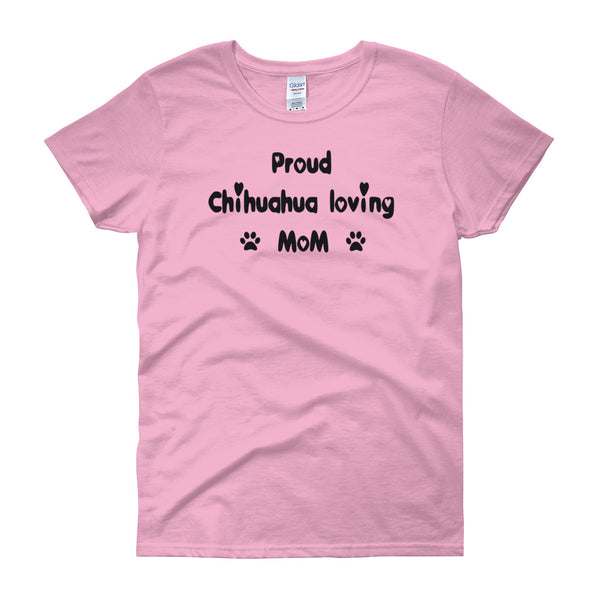 Proud Chihuahua loving Mom - dog themed Tee shirt