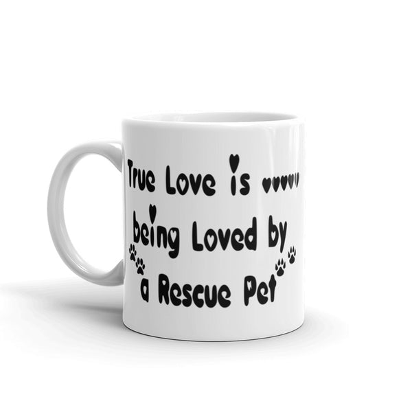 True Love is being Loved by a Rescue Pet - coffee mug