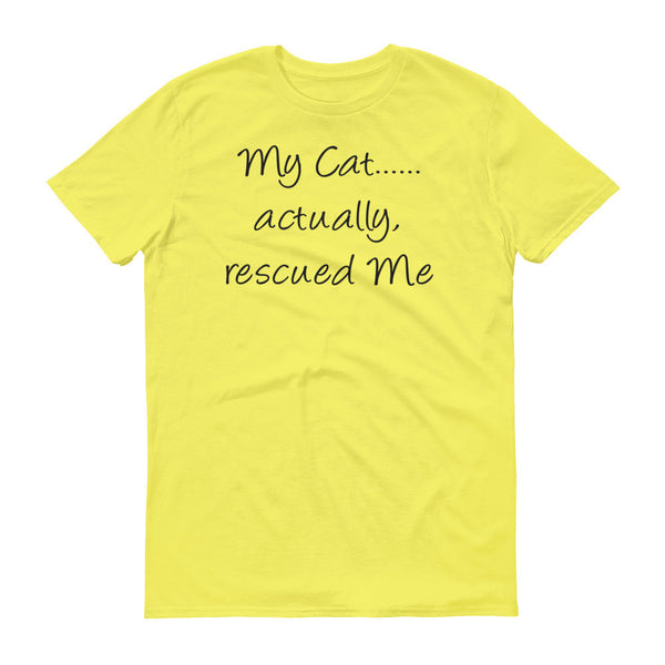 My Cat actually rescued Me - Short sleeve t-shirt - 100% ringspun lightweight cotton • Pre-shrunk