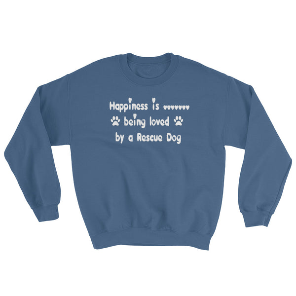 Happiness is .......... being loved by a Rescue Dog - Sweatshirt -
