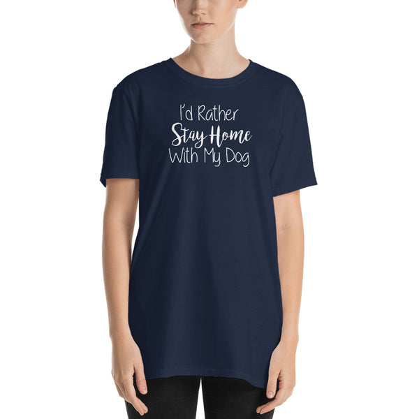 I'd rather Stay Home with my Dog - Pet themed Unisex T-Shirt