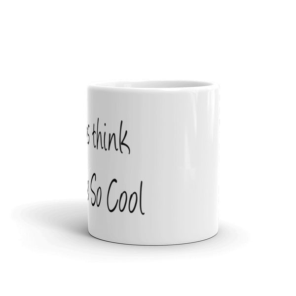 My Cats think they are So Cool - Coffee Mug -  Ceramic • Dishwasher safe • Microwave safe