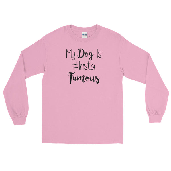 My Dog is # Insta famous -  Long Sleeve T-Shirt -  100% jersey knit     • Pre-shrunk