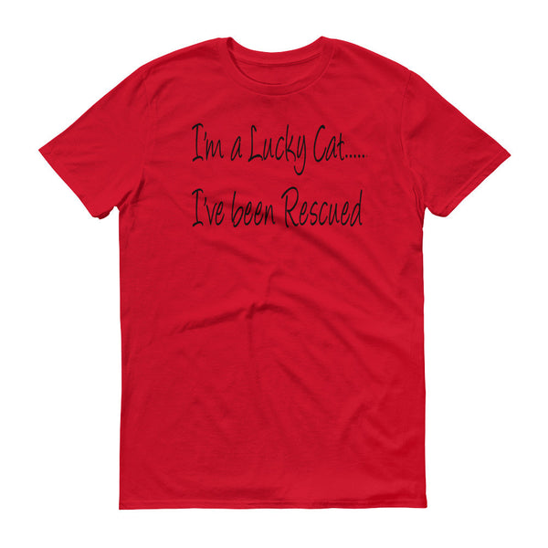 I'm a Lucky Cat.......I've been Rescued. - Short sleeve- 100% ringspun cotton • Pre-shrunk