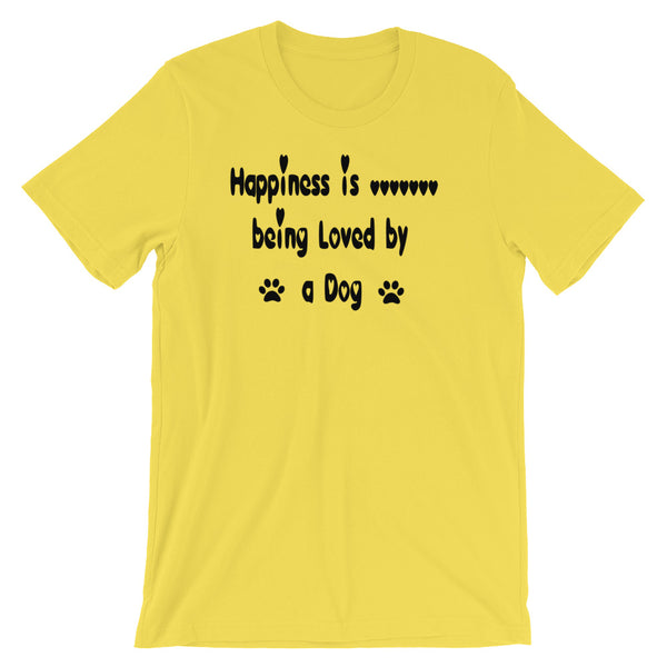 Happiness is being loved by a Dog - Dog lover gift - T shirt.