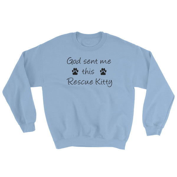 God sent me this Rescue Kitty - Rescue pet themed sweat shirt