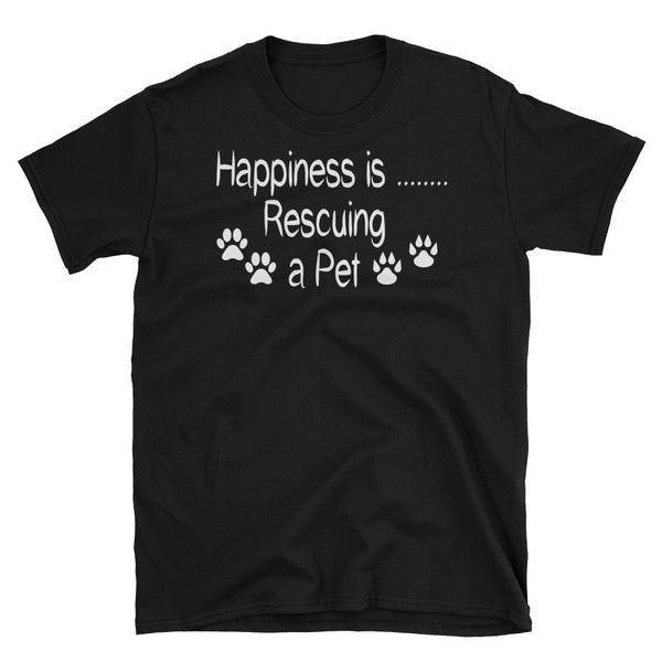 Happiness is Rescuing a Pet - Rescue pet themed T Shirt - gift