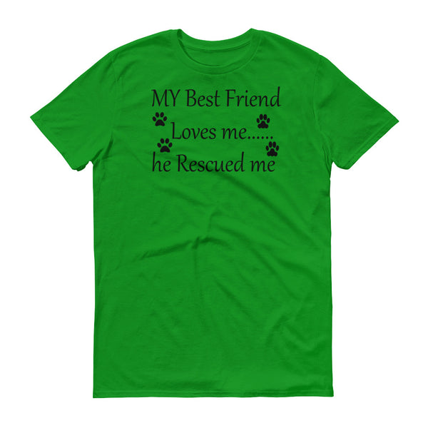 MY Best Friend Loves me.....he Rescued me.- t-shirt - •Pre-shrunk