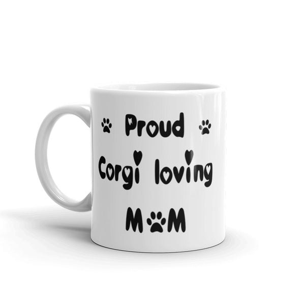 Proud Corgi loving Mom - White , glossy , coffee mug