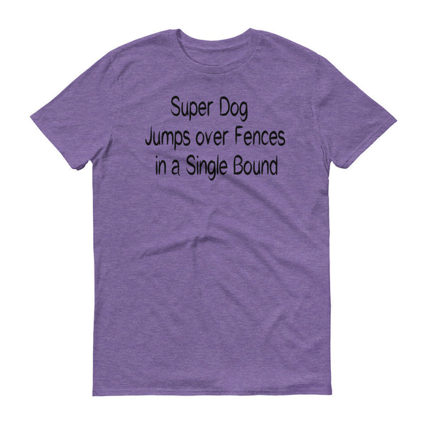 Super Dog, Jumps over Fences in a Single Bound -  100% ringspun lightweight cotton • Pre-shrunk