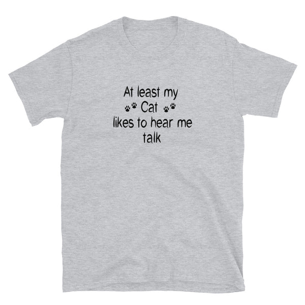 My Cat likes to hear me talk - cute , original cat lover Tee -Shirt