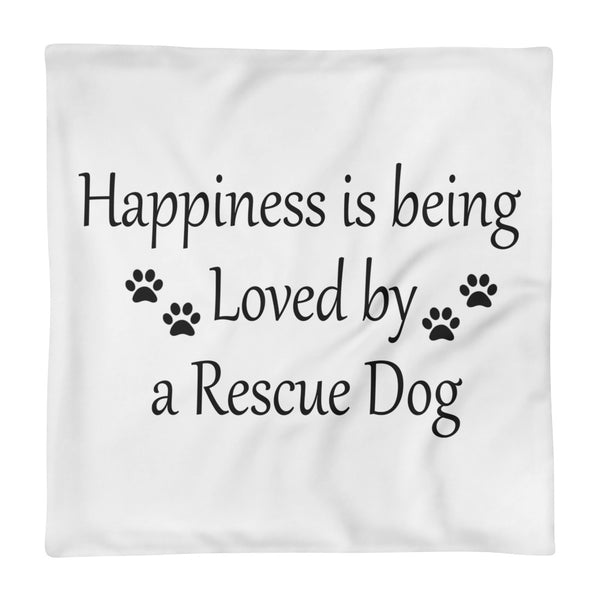 Happiness is being Loved - Rescue Dog - Rescue pet  Pillow Case