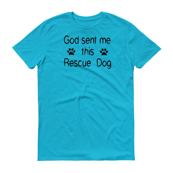 God sent me this Rescue Dog -  quality rescue pet themed T shirt