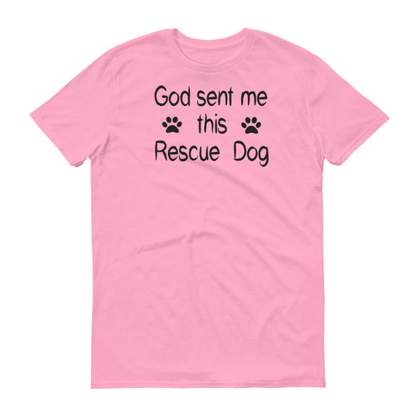 God sent me this Rescue Dog quality pet themed T shirt