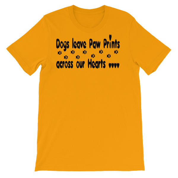 Dogs leave Paw Prints across our hearts - T shirt