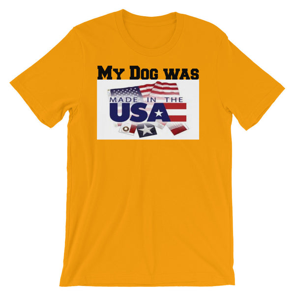 My Dog was Made in USA - Unisex -  100% ring-spun cotton - Baby-knit jersey