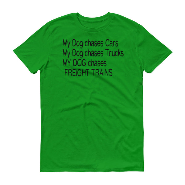 MY DOG chases FREIGHT TRAINS - Short sleeve t-shirt - 100% ringspun lightweight cotton • Pre-shrunk