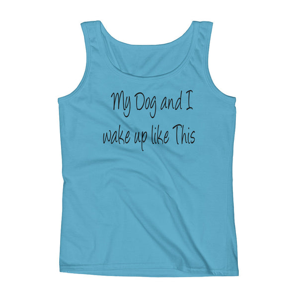 My Dog and I wake up like this - Ladies' Tank - pre-shrunk