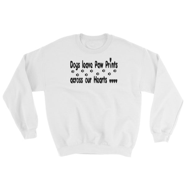Dogs leave Paw Prints across our Hearts - pet themed sweatshirt