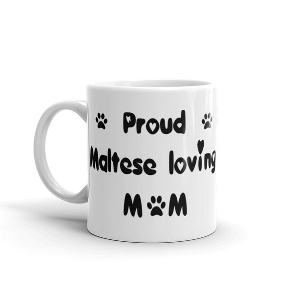 Proud Maltese loving Mom - White , glossy , coffee mug