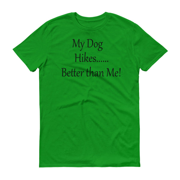 My Dog Hikes.......Better than Me! - Short sleeve- 100% ringspun lightweight cotton • Pre-shrunk