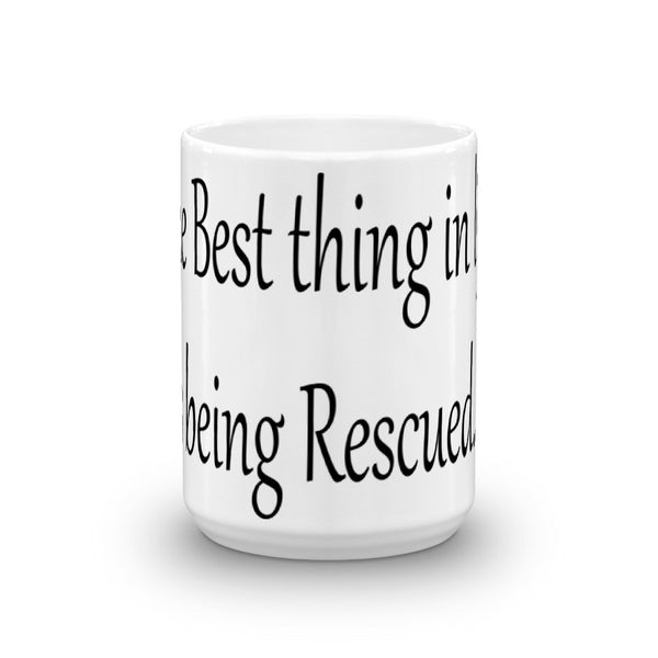 The Best thing in life is being Rescued - Mug -  sturdy white, glossy ceramic mug