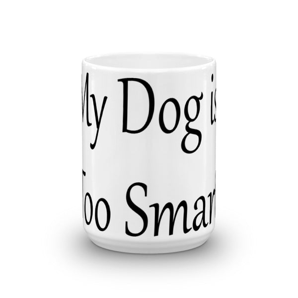 My Dog is Too Smart  - Coffee Mug - sturdy white, glossy ceramic