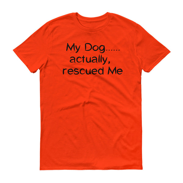 My Dog actually rescued Me - Short sleeve t-shirt -  100% ringspun lightweight cotton • Pre-shrunk