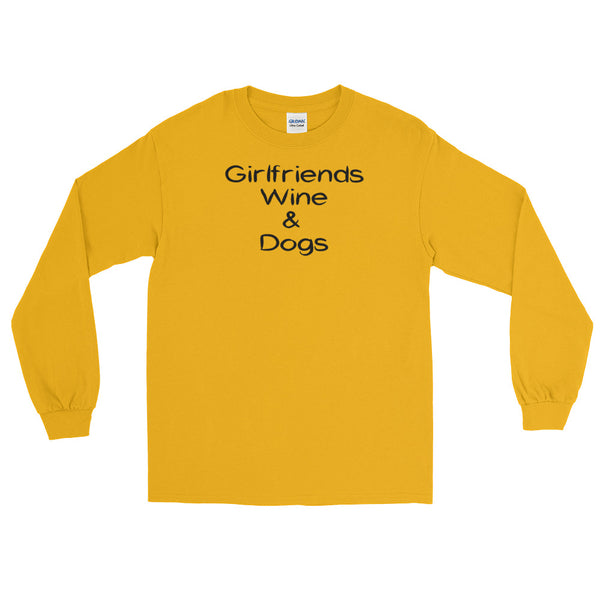 Girlfriends, Wine, and Dogs - Long Sleeve pet themed  T-Shirt
